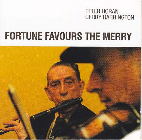 Peter Horan and Gerry Harrington <h3>Fortune Favours The Merry