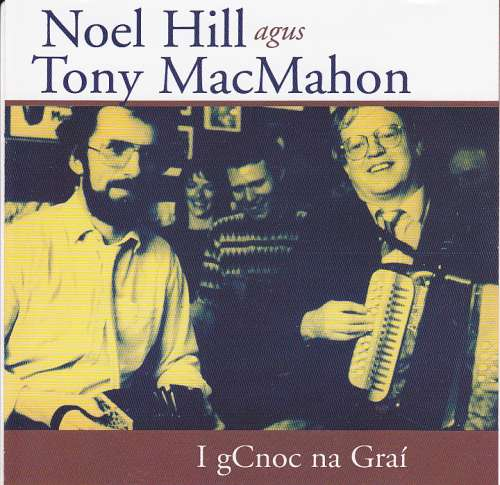 Noel Hill and Tony MacMahon <h3> I gCnon na Grai