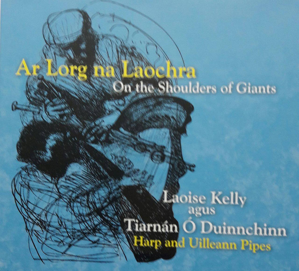 Laoise Kelly and Tiarnan O Duinnchinn<h3>Ar Lorg na Laochra (On the Shoulders of Giants)