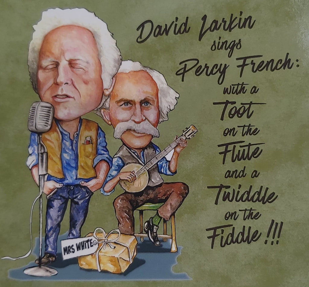David Larkin Sings Percy French <h4> With A Toot On The Flute and a Tiddle on the Fiddle