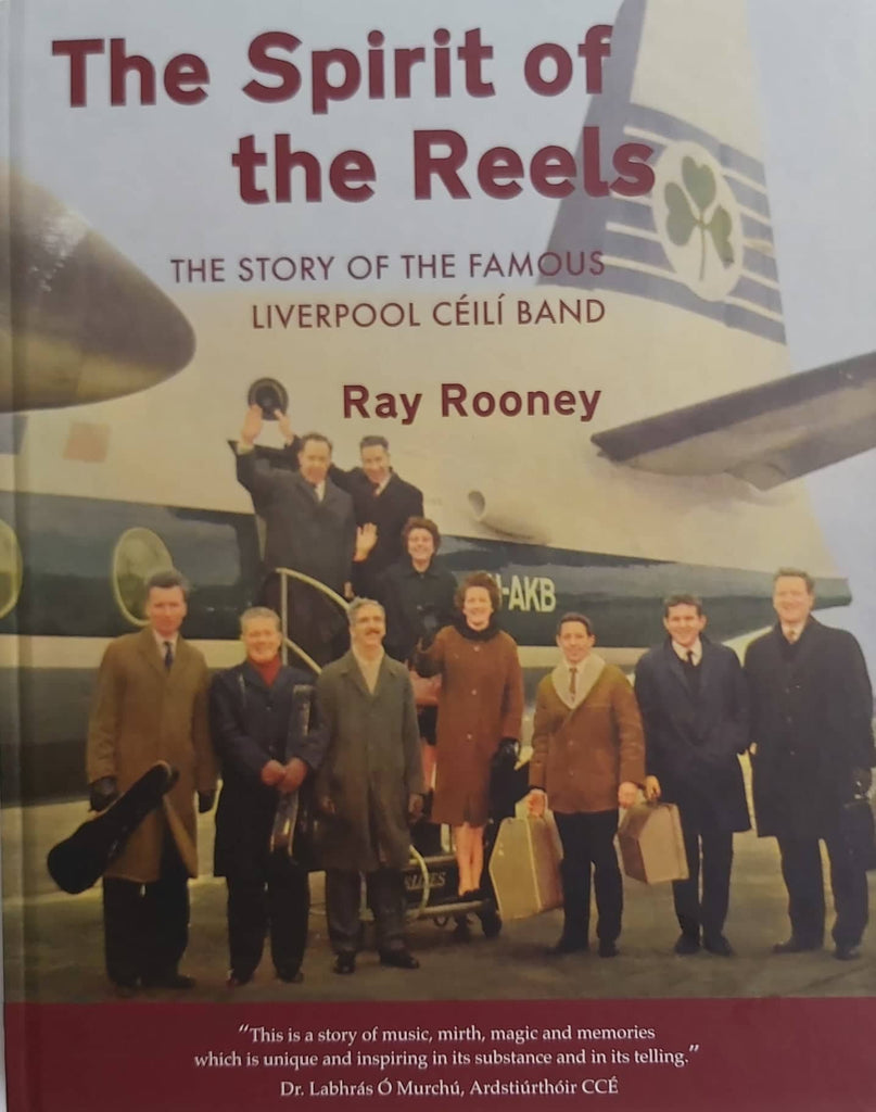 The Spirit of the Reels <h3> The Story of the Famous Liverpool Céilí Band by Ray Rooney