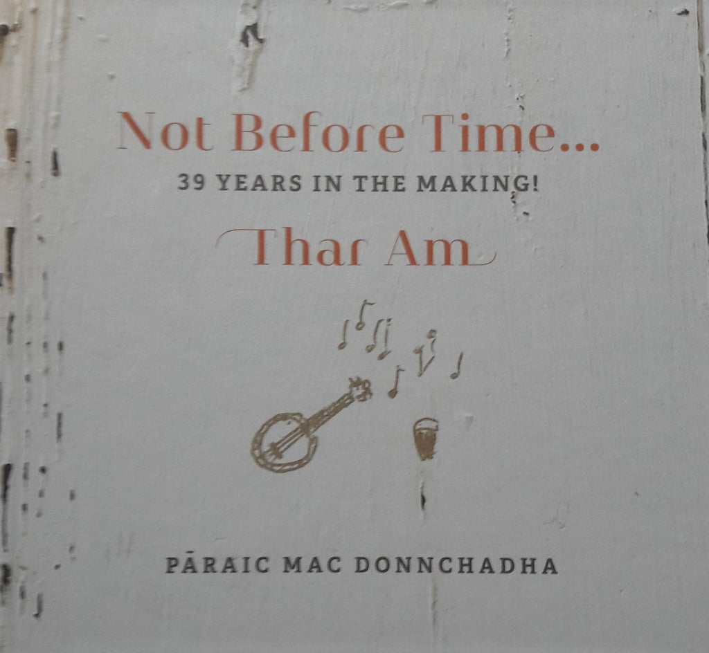 Páraic Mac Donnchadha <h3> Not Before Time ... Thar Am