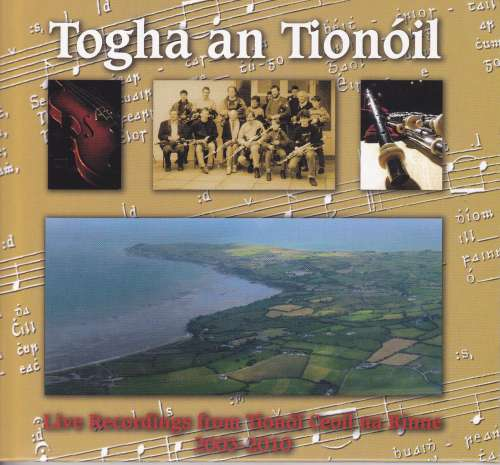 Togha  an Tionoil<h3>Live Recordings from Tionoil Ceoil na Rinne  2003 - 2010