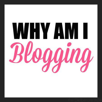 Why Am I Blogging Anyway?