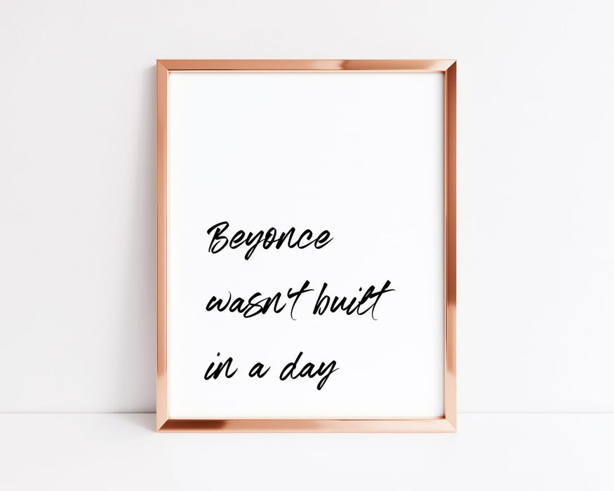 Quote Print | Beyonce Wasn't Built In A Day | Motivational Print