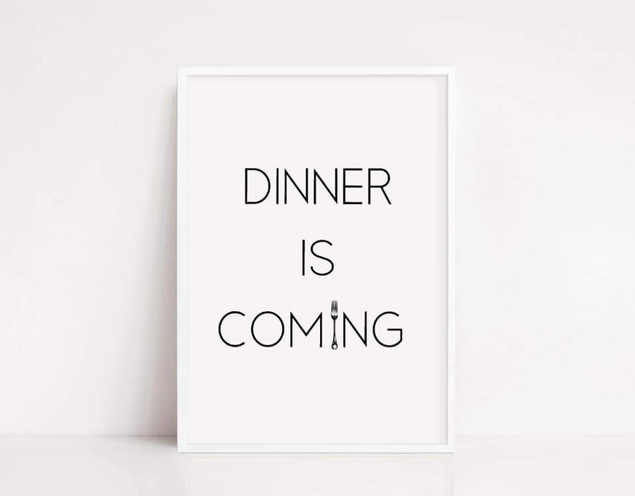 Kitchen Print | Dinner Is Coming | Quote Print