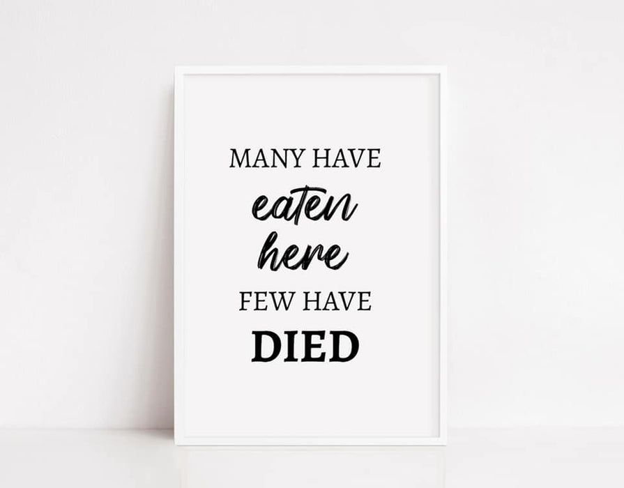 Kitchen Print | Many Have Eaten Here, Few Have Died | Funny Print