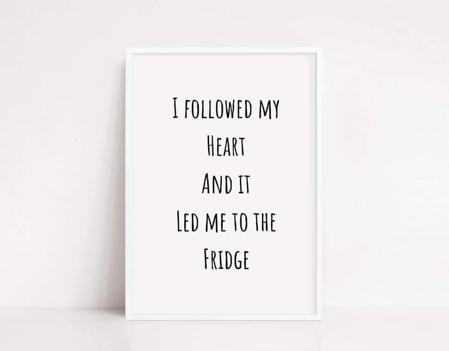 Kitchen Print | I Followed My heart And It Led Me To The Fridge | Quote Print | Kitchen Décor