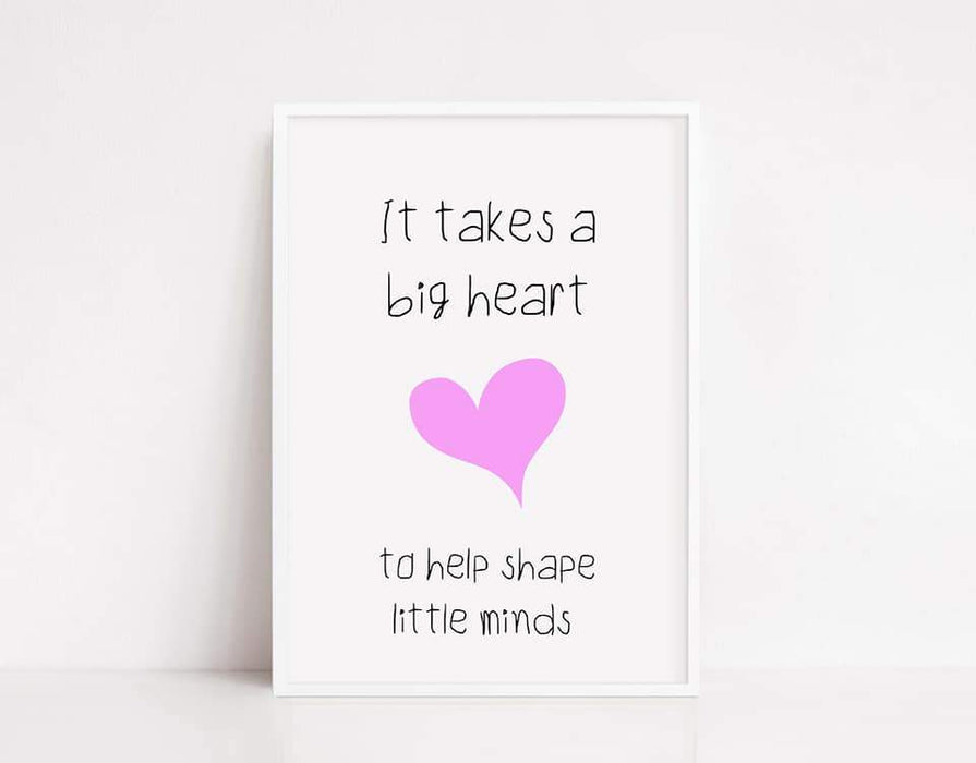 Teacher Print | It Takes A Big Heart To Help Shape Little Minds | Teacher Quote | Teacher Gift