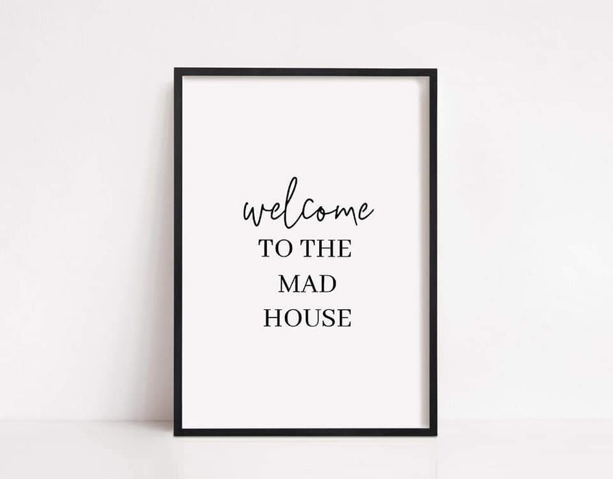 Home Print | Welcome To The Mad House | Quote Print