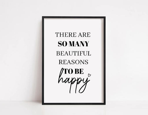 Quote Print | There Are So Many Beautiful Reasons To Be Happy | Positive Print
