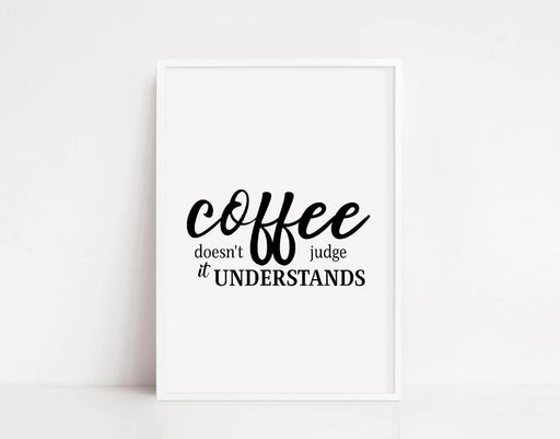 Kitchen Print | Coffee Doesn't Judge, It Understands | Coffee Print | Quote Print
