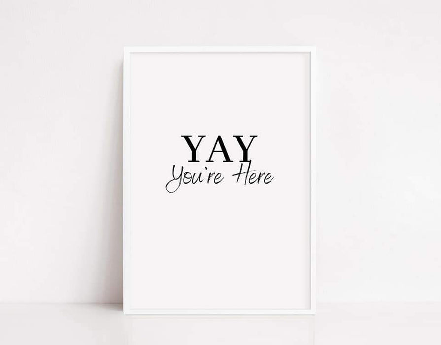 House Print | YAY You're Here | Quote Print | New Home Gift