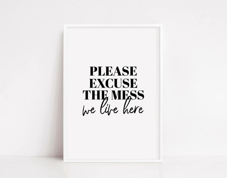 Home Prints | Please Excuse The Mess, We Live Here | Quote Print