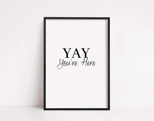 YAY You're Here Print