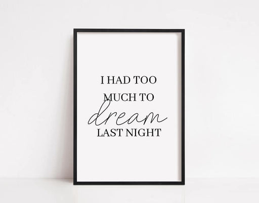 Bedroom Print | I Had Too Much To Dream Last Night | Quote Print