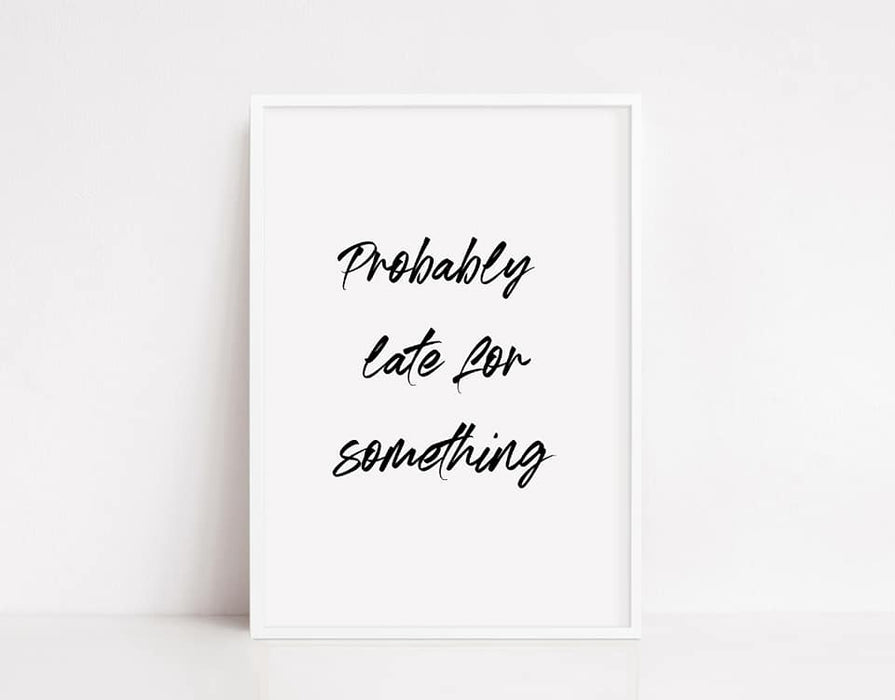 Quote Print | Probably Late For Something | Funny Print