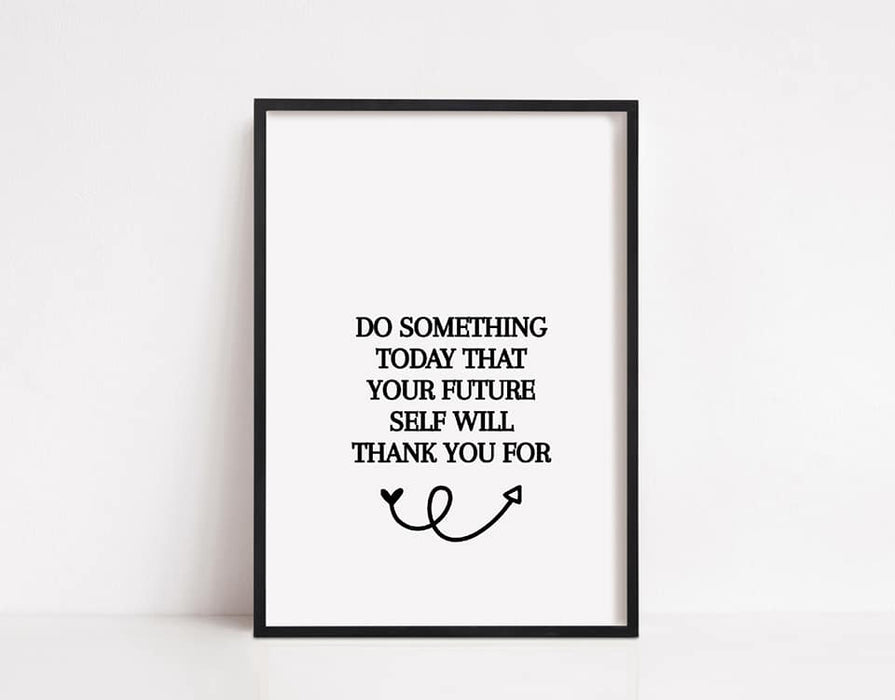 Quote Print | Do something today that your future self will thank you for | Motivational Print