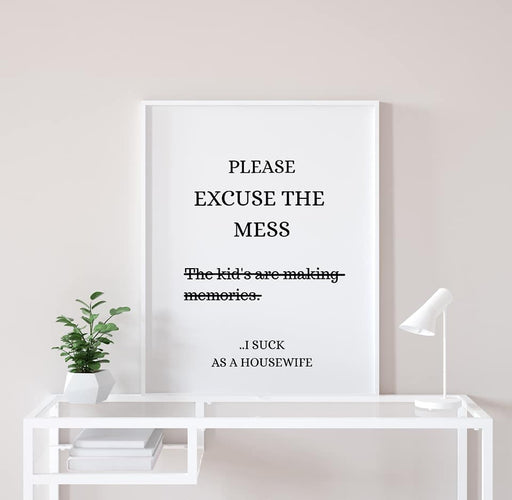 Family Print | Please Excuse The Mess, I Suck As A Housewife Print | Quote Print | Funny Print