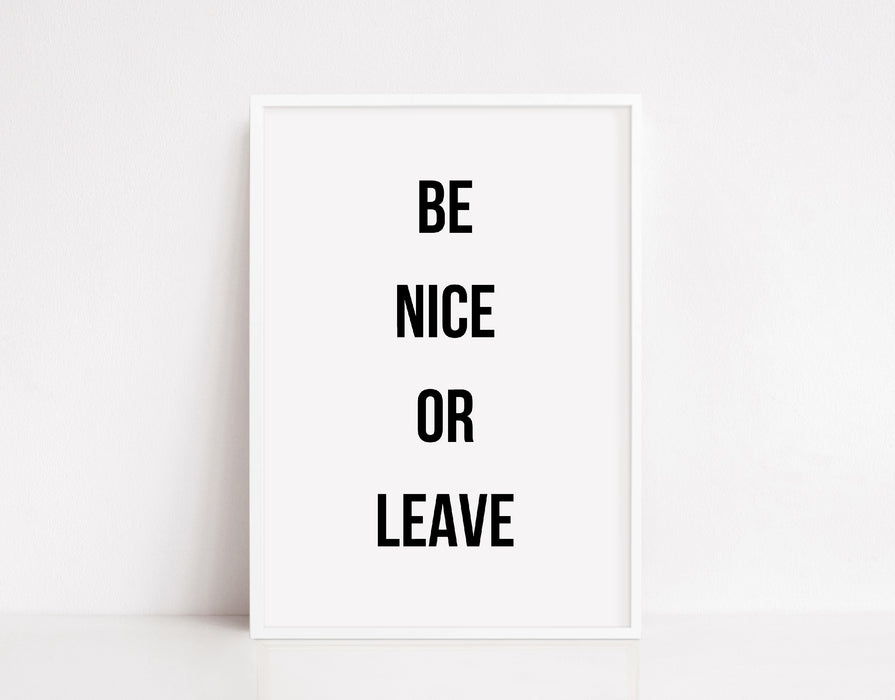 Quote Print | Be Nice Or Leave | Home Décor | Home Print | House Print