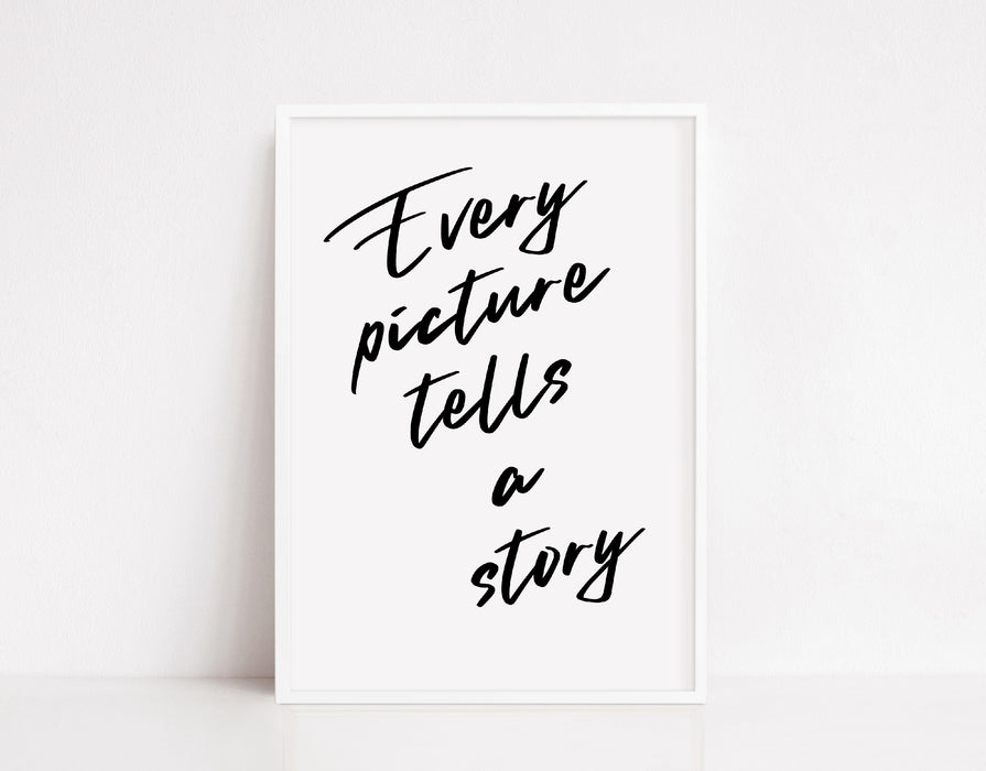 Quote Print | Every Picture Tells A Story | Positive Print