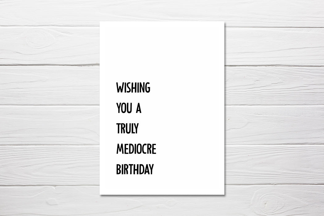 Wishing you a truly mediocre Birthday Card