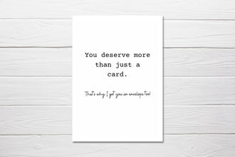 Birthday Card | Deserve More Than Just A Card, Got You An Envelope Too | Funny Card