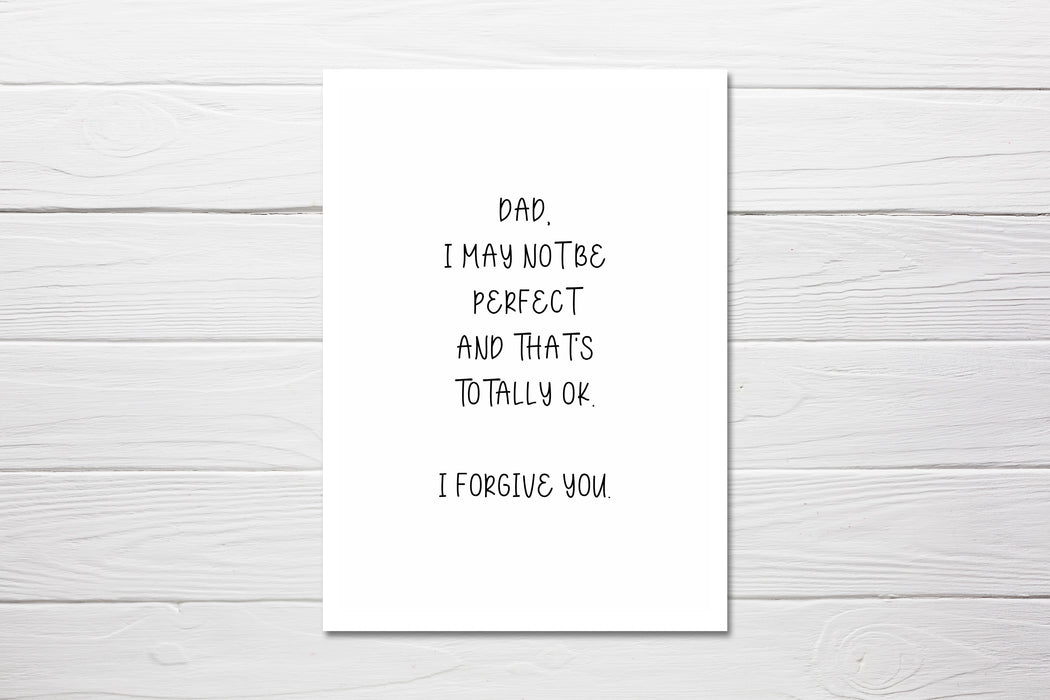 Fathers Day Card | Dad, I May Not Be Perfect & That's Totally OK, I Forgive You | Funny Card