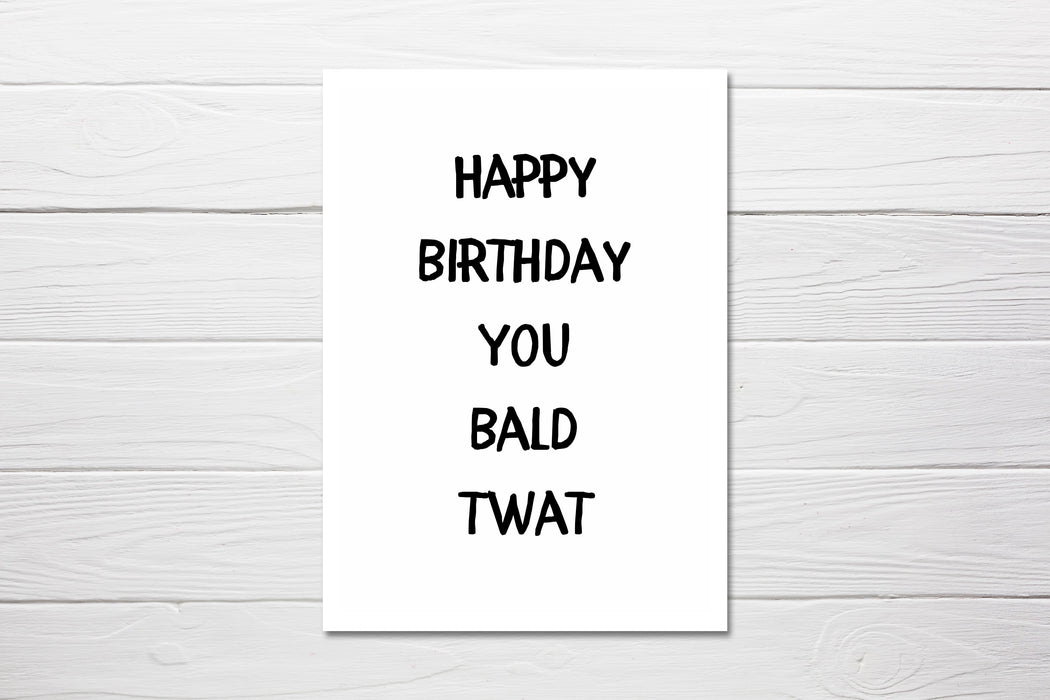 Birthday Card | Happy Birthday You Bald Twat | Joke Card | Funny Card