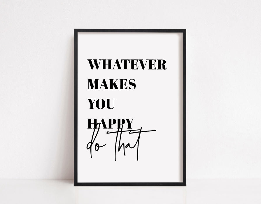 Quote Print | Whatever Makes You Happy, Do That | Positive Print | Motivational Print