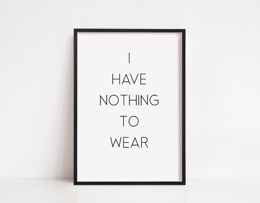 Quote Print | I Have Nothing To Wear | Dressing Room Print