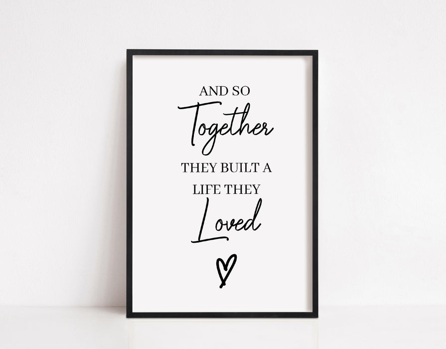 Quote Print | And So Together They Built A Life They Loved | Home Decor | House Print | New House Gift