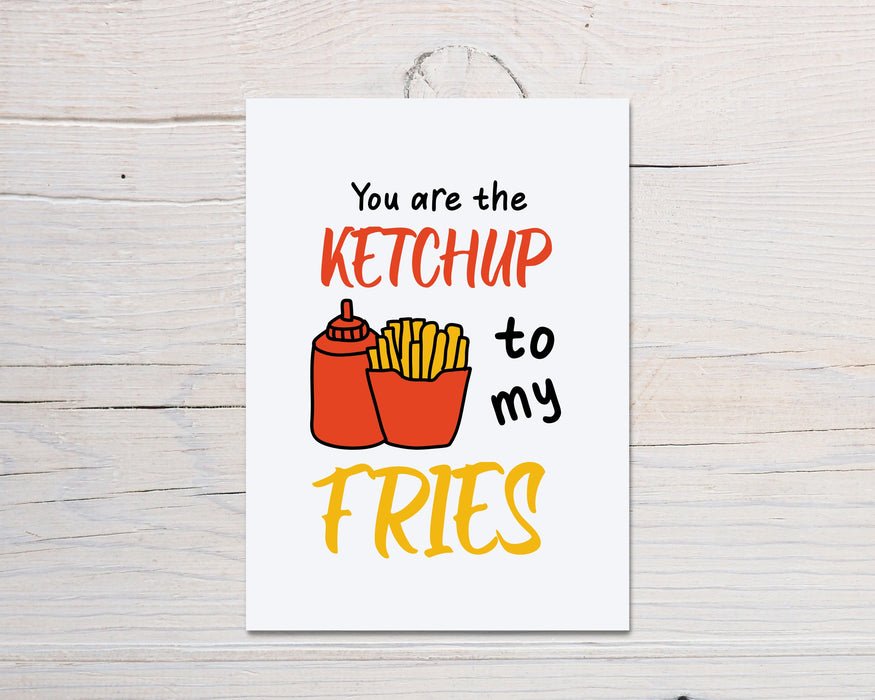 Valentines Card | You Are The Ketchup To My Fries | Funny Card | Joke Card