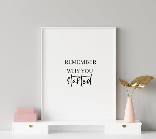 Quote Print | Remember Why You Started | Positive Print | Motivational Print