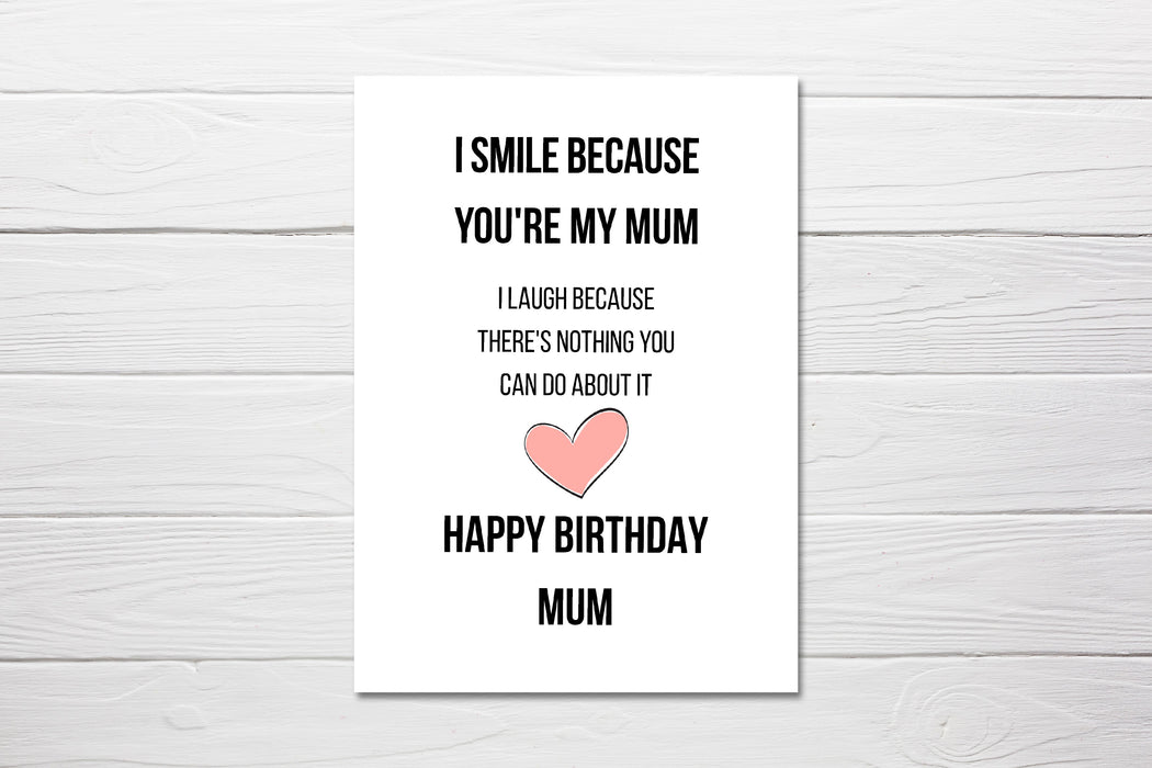 Birthday Card | I Smile Because You're My Mum | Funny Card | Joke Card