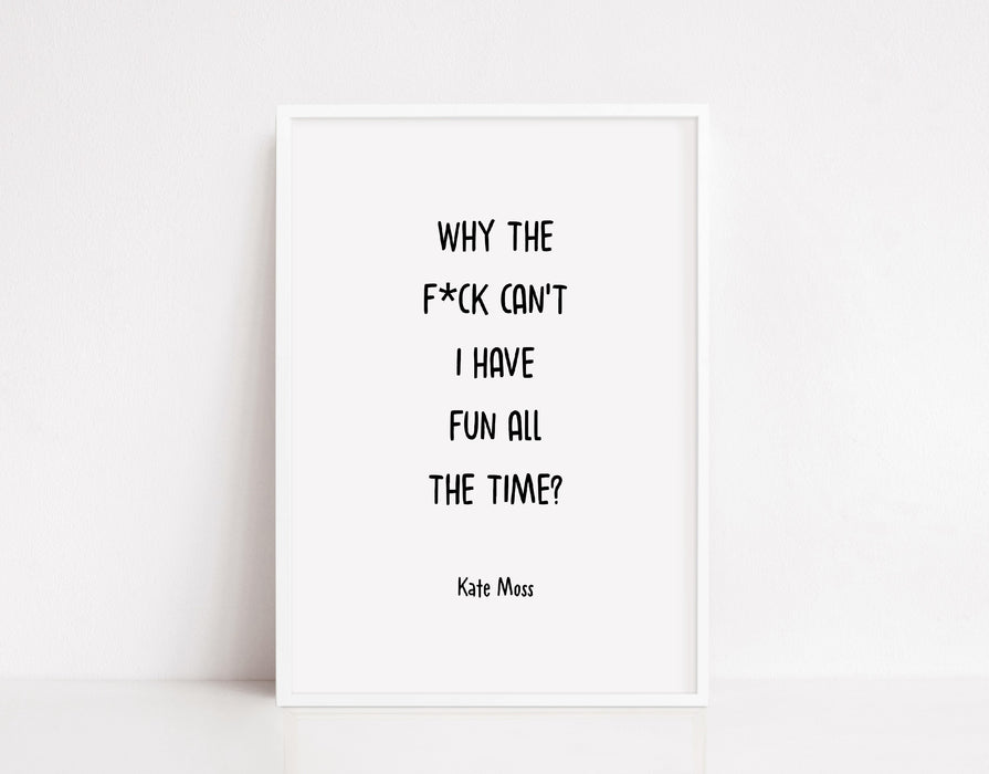 Why the f*ck can't I have fun all the time Print