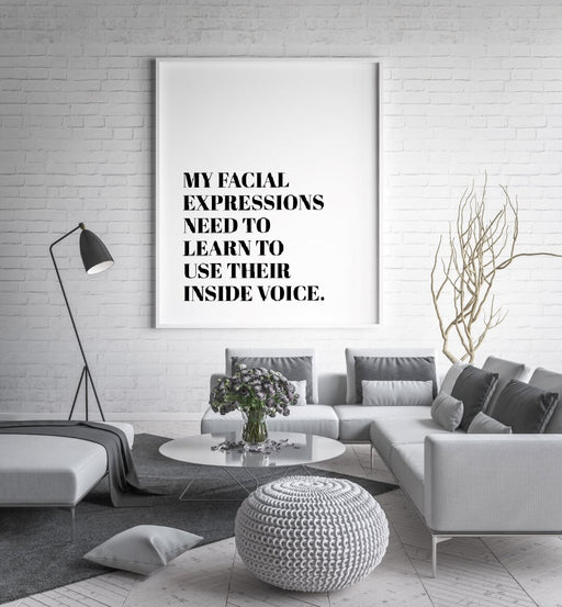 Quote Print | My facial Expressions Need To Learn To Use Their Inside Voice | Funny Print