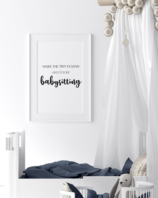 Nursery Print | Wake The Tiny Human And You're Babysitting | Funny Print