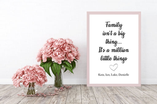 Family Print | Family Isn't A Big Thing, It's A Million Little Things | Quote Print | Family Gift