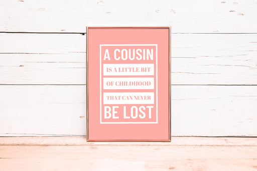 Family Print | A Cousin Is A Little Bit Of Childhood That Can Never Be Lost | Quote Print