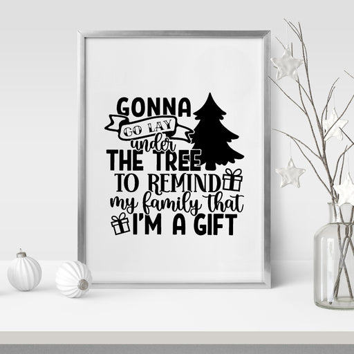 Christmas Print | Gonna Go Lay Under The Tree To Remind My Family That I'm A Gift | Christmas Décor | Quote Print