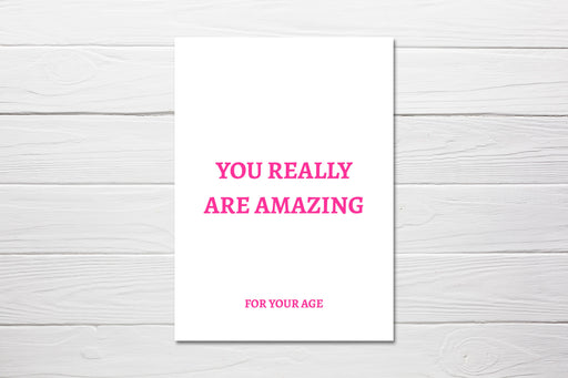 Birthday Card | You Really Are Amazing For Your Age | Funny Card