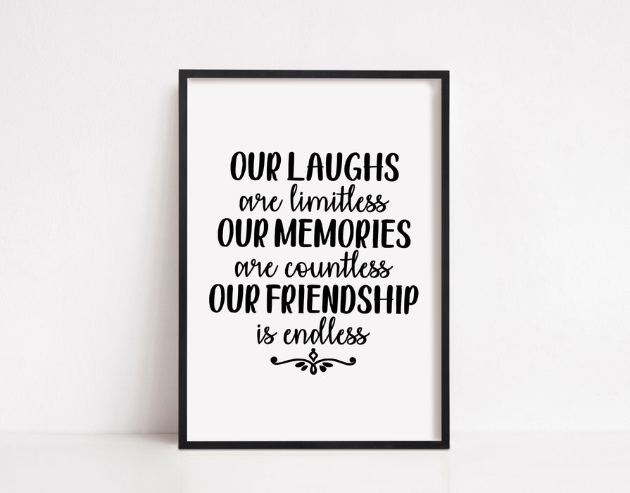 Friendship Print | Our Laughs Are Limitless Our Memories Are Countless Our Friendship Is Endless | Friend Gift | Friend Quote