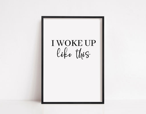 Bedroom Print | I Woke Up Like This | Quote Print