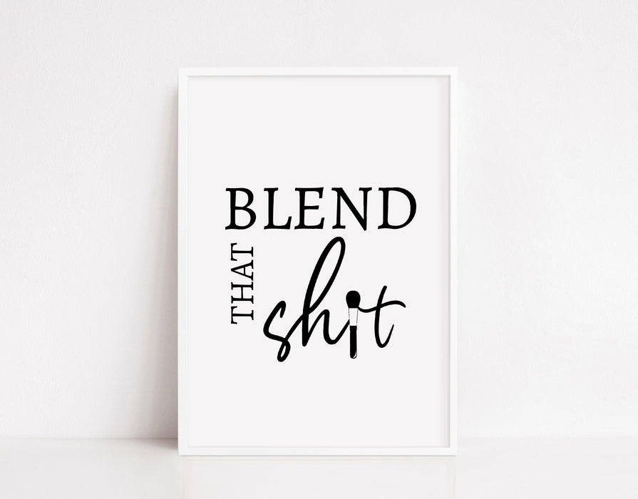 Salon Print | Blend That Shit | Makeup Print | Makeup Quote