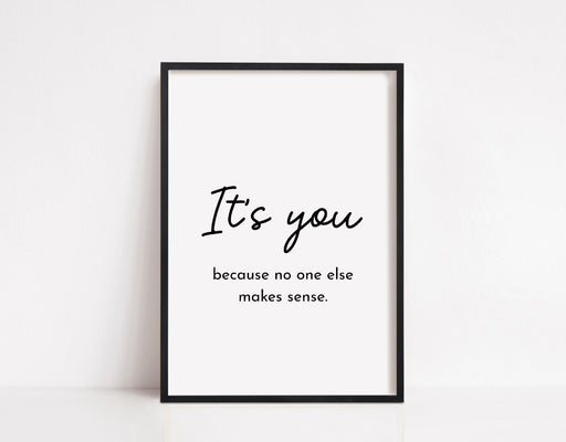 Quote Print | It's You Because No One Else Makes Sense | Love Quote Print