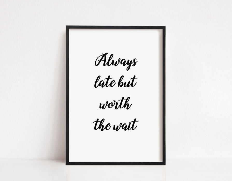 Quote Print I Always Late But Worth The Wait | Positive Print