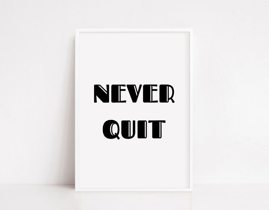 Quote Print I Never Quit | Inspirational Print | Motivational Print