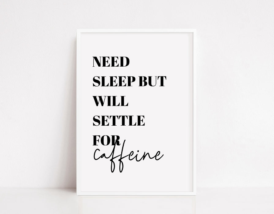 Kitchen Print | Need Sleep, But Will Settle For Caffeine | Quote Print | Bedroom Print