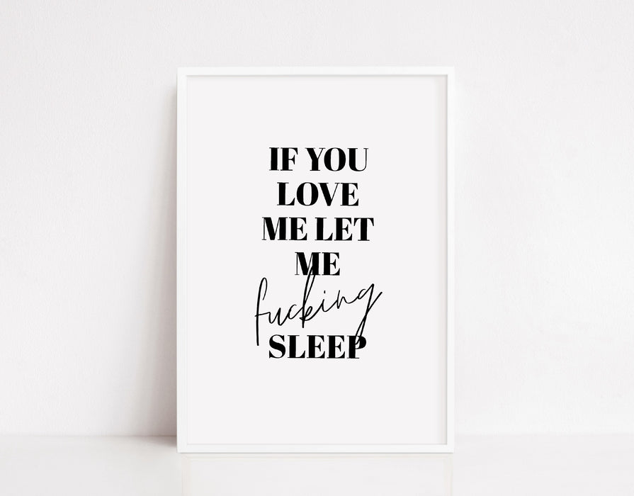 Bedroom Print | If You Love Me Let Me Fuckin Sleep | Quote Print